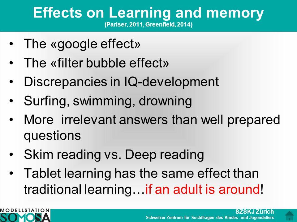 SZSKJ Zürich Schweizer Zentrum für Suchtfragen des Kindes- und Jugendalters Effects on Learning and memory (Pariser, 2011, Greenfield, 2014) The «goog