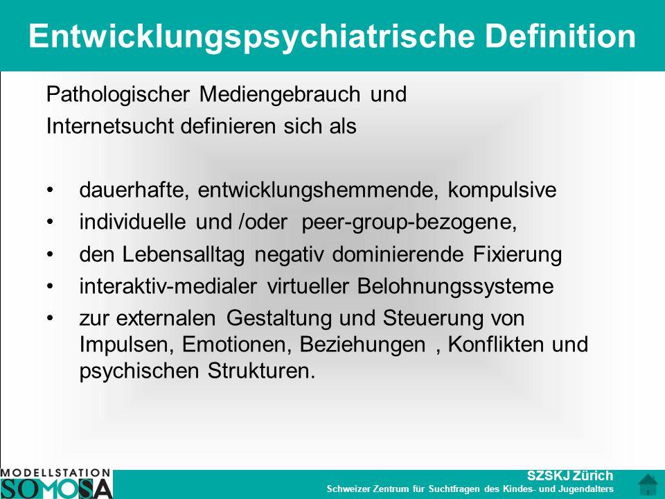 SZSKJ Zürich Schweizer Zentrum für Suchtfragen des Kindes- und Jugendalters Entwicklungspsychiatrische Definition Pathologischer Mediengebrauch und In