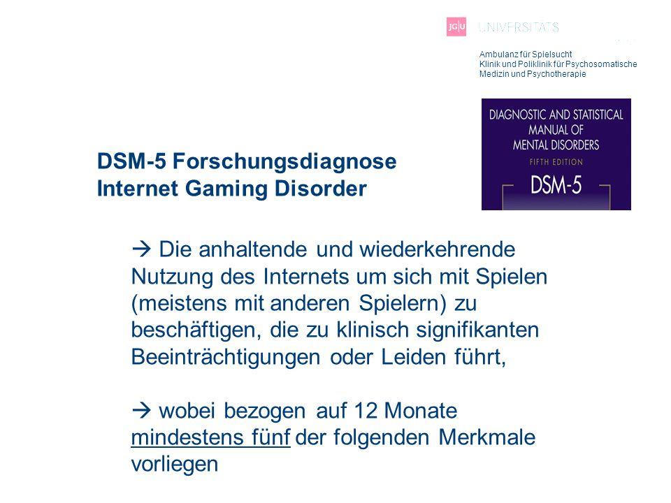 Ambulanz für Spielsucht Klinik und Poliklinik für Psychosomatische Medizin und Psychotherapie DSM-5 Forschungsdiagnose Internet Gaming Disorder  Die