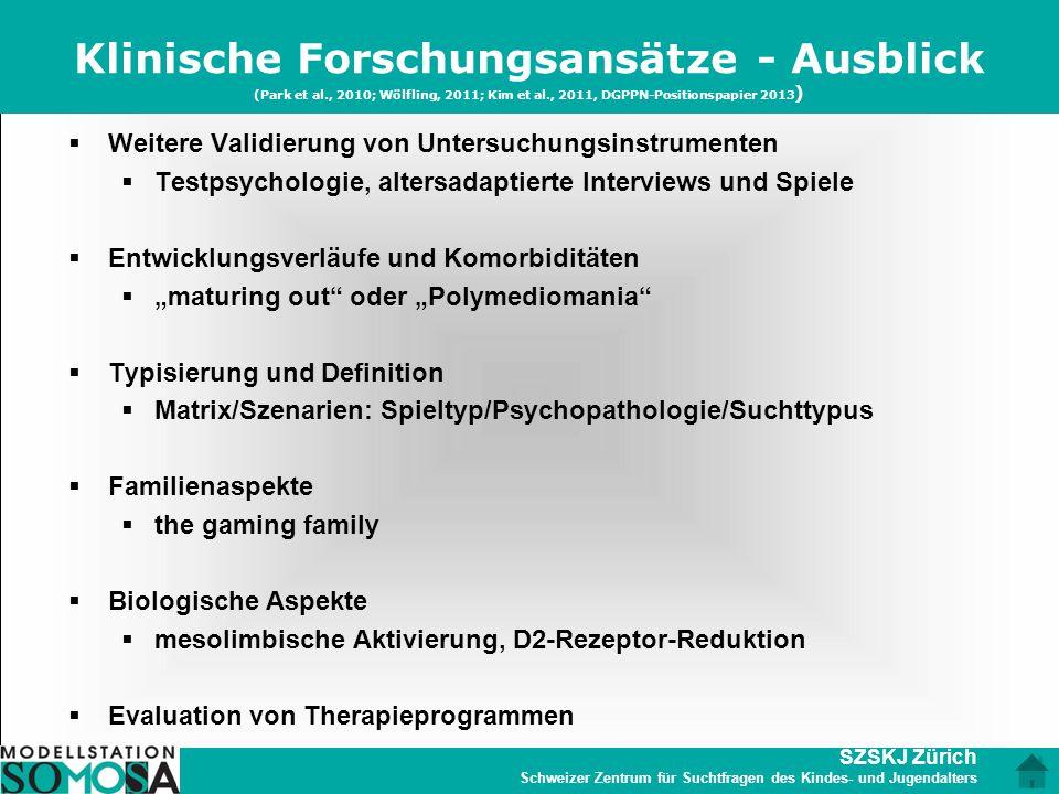 SZSKJ Zürich Schweizer Zentrum für Suchtfragen des Kindes- und Jugendalters Klinische Forschungsansätze - Ausblick (Park et al., 2010; Wölfling, 2011;