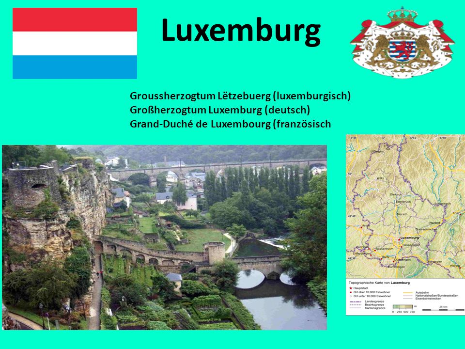 Luxemburg Groussherzogtum Lëtzebuerg (luxemburgisch) Großherzogtum Luxemburg (deutsch) Grand-Duché de Luxembourg (französisch