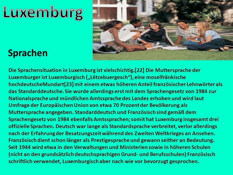 """Sprachen Die Sprachensituation in Luxemburg ist vielschichtig.[22] Die Muttersprache der Luxemburger ist Luxemburgisch (""""Lëtzebuergesch""""), eine moself"""