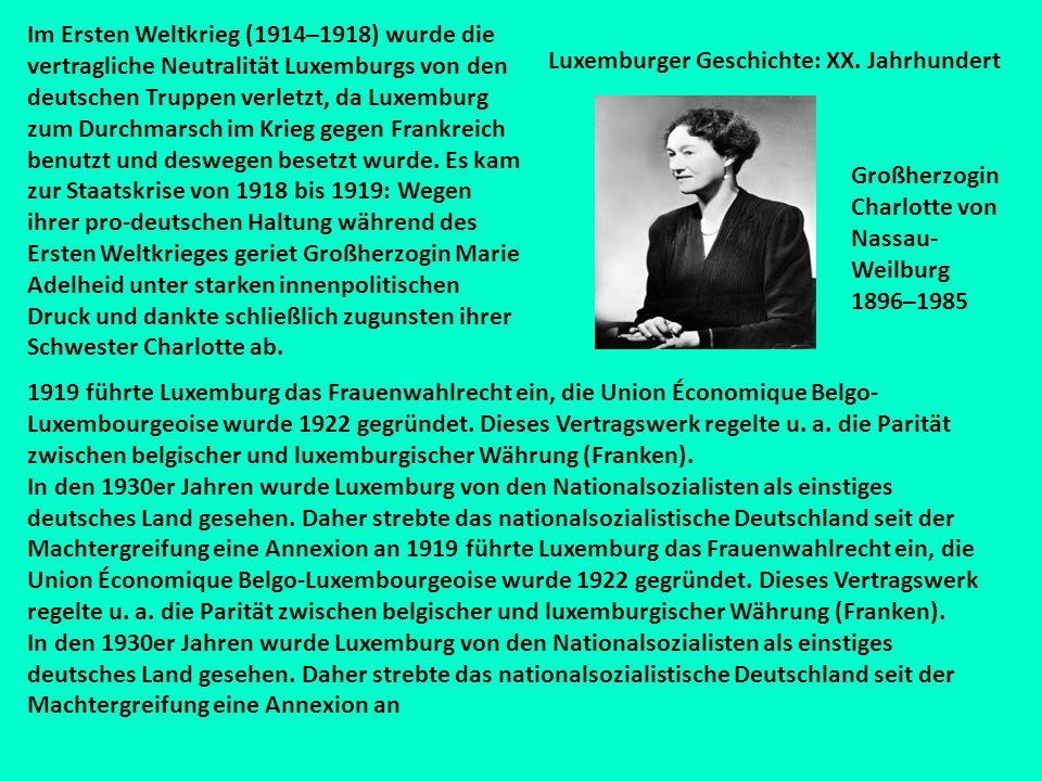 Großherzogin Charlotte von Nassau- Weilburg 1896–1985 Luxemburger Geschichte: XX. Jahrhundert Im Ersten Weltkrieg (1914–1918) wurde die vertragliche N
