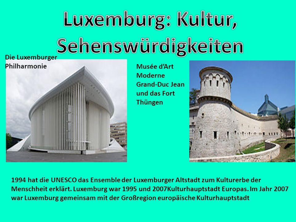 Die Luxemburger Philharmonie Musée d'Art Moderne Grand-Duc Jean und das Fort Thüngen 1994 hat die UNESCO das Ensemble der Luxemburger Altstadt zum Kul