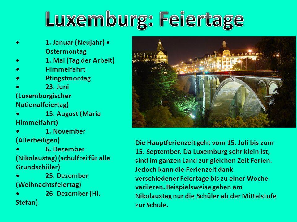 1. Januar (Neujahr) Ostermontag 1. Mai (Tag der Arbeit) Himmelfahrt Pfingstmontag 23. Juni (Luxemburgischer Nationalfeiertag) 15. August (Maria Himmel