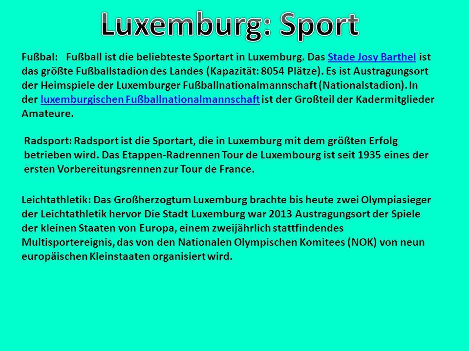 Fußbal: Fußball ist die beliebteste Sportart in Luxemburg. Das Stade Josy Barthel ist das größte Fußballstadion des Landes (Kapazität: 8054 Plätze). E