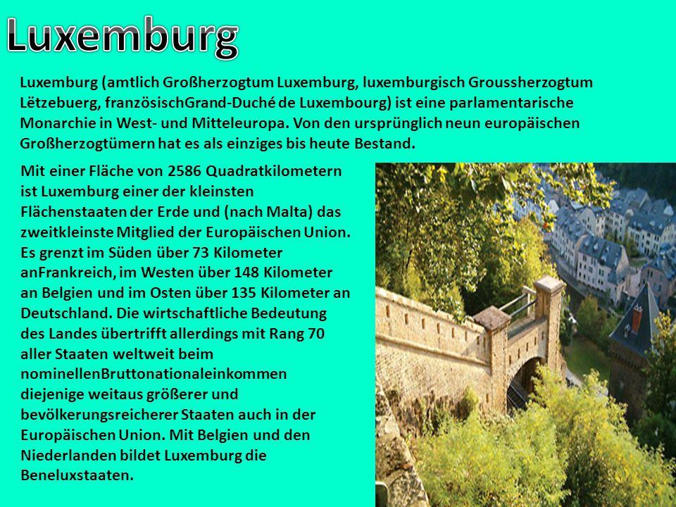 Luxemburg (amtlich Großherzogtum Luxemburg, luxemburgisch Groussherzogtum Lëtzebuerg, französischGrand-Duché de Luxembourg) ist eine parlamentarische