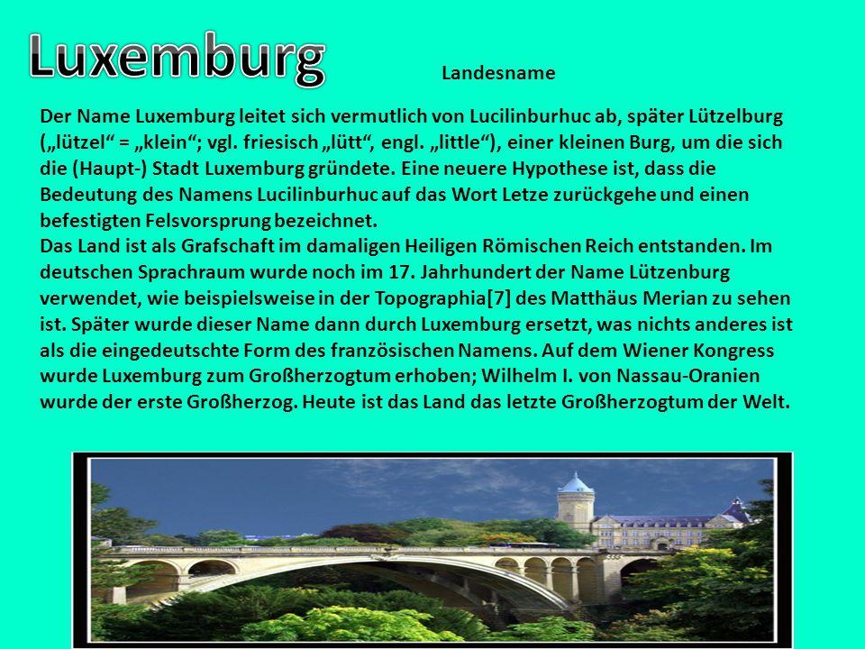 """Landesname Der Name Luxemburg leitet sich vermutlich von Lucilinburhuc ab, später Lützelburg (""""lützel"""" = """"klein""""; vgl. friesisch """"lütt"""", engl. """"little"""