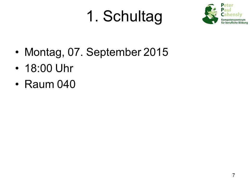 1. Schultag Montag, 07. September 2015 18:00 Uhr Raum 040 7