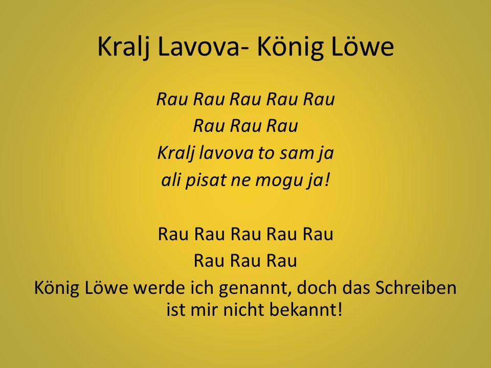 Kralj Lavova- König Löwe Rau Rau Rau Rau Rau Rau Rau Rau Kralj lavova to sam ja ali pisat ne mogu ja! Rau Rau Rau Rau Rau Rau Rau Rau König Löwe werde