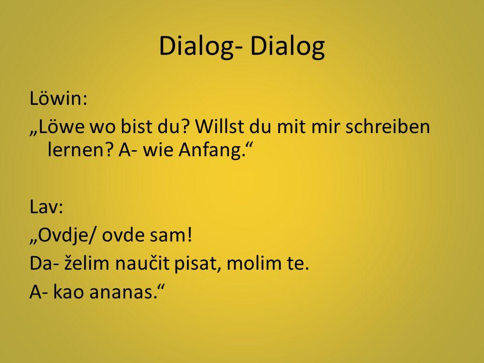 """Dialog- Dialog Löwin: """"Löwe wo bist du? Willst du mit mir schreiben lernen? A- wie Anfang."""" Lav: """"Ovdje/ ovde sam! Da- želim naučit pisat, molim te. A"""