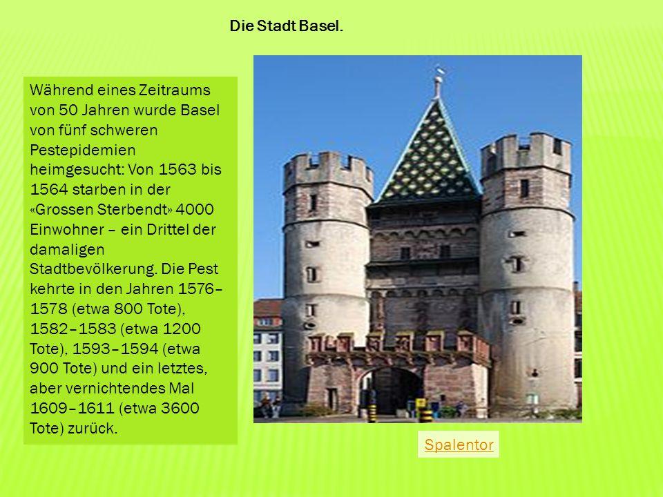 Während eines Zeitraums von 50 Jahren wurde Basel von fünf schweren Pestepidemien heimgesucht: Von 1563 bis 1564 starben in der «Grossen Sterbendt» 40