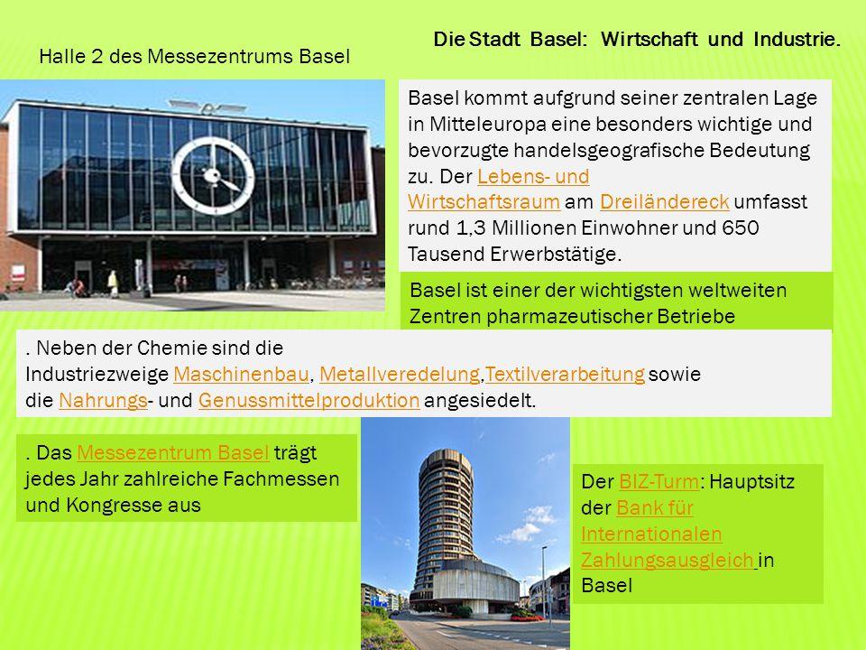 Die Stadt Basel: Wirtschaft und Industrie. Halle 2 des Messezentrums Basel Basel kommt aufgrund seiner zentralen Lage in Mitteleuropa eine besonders w