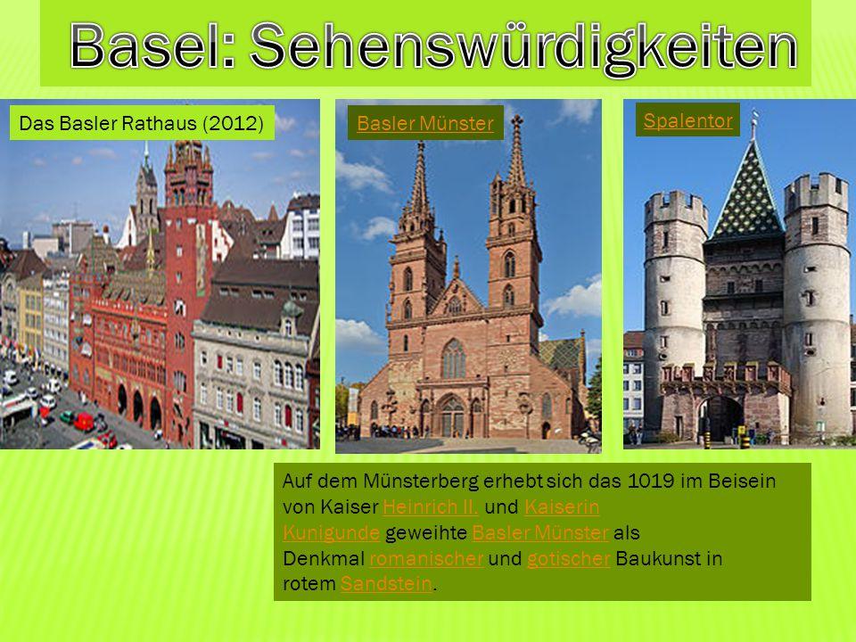 Das Basler Rathaus (2012)Basler Münster Spalentor Auf dem Münsterberg erhebt sich das 1019 im Beisein von Kaiser Heinrich II. und Kaiserin Kunigunde g