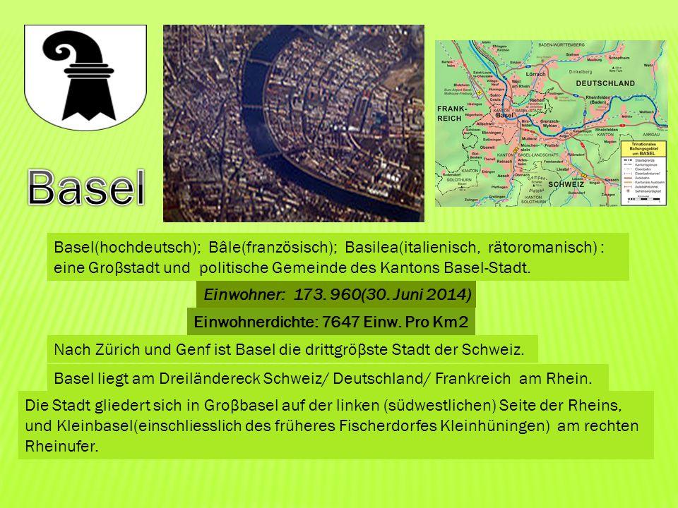 Basel(hochdeutsch); Bâle(französisch); Basilea(italienisch, rätoromanisch) : eine Groβstadt und politische Gemeinde des Kantons Basel-Stadt. Einwohner
