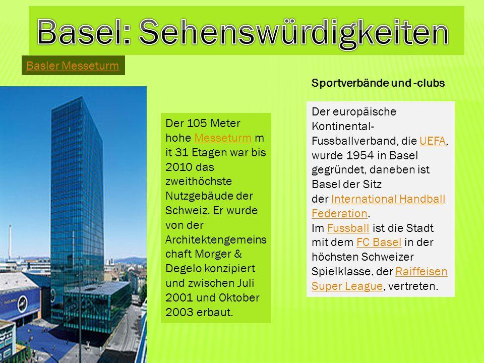Basler Messeturm Der 105 Meter hohe Messeturm m it 31 Etagen war bis 2010 das zweithöchste Nutzgebäude der Schweiz. Er wurde von der Architektengemein