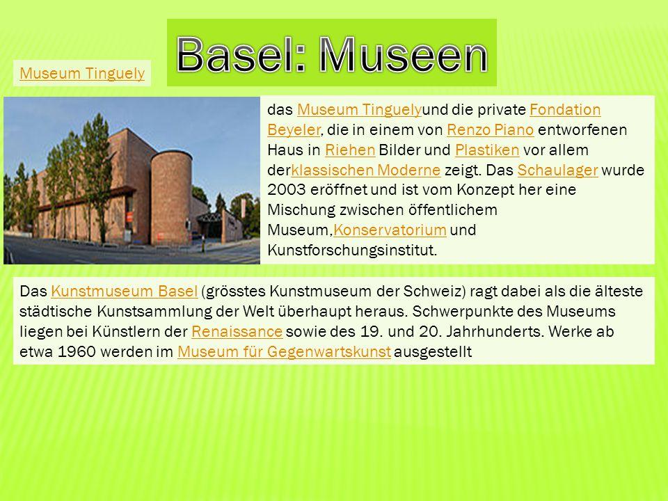 Museum Tinguely das Museum Tinguelyund die private Fondation Beyeler, die in einem von Renzo Piano entworfenen Haus in Riehen Bilder und Plastiken vor