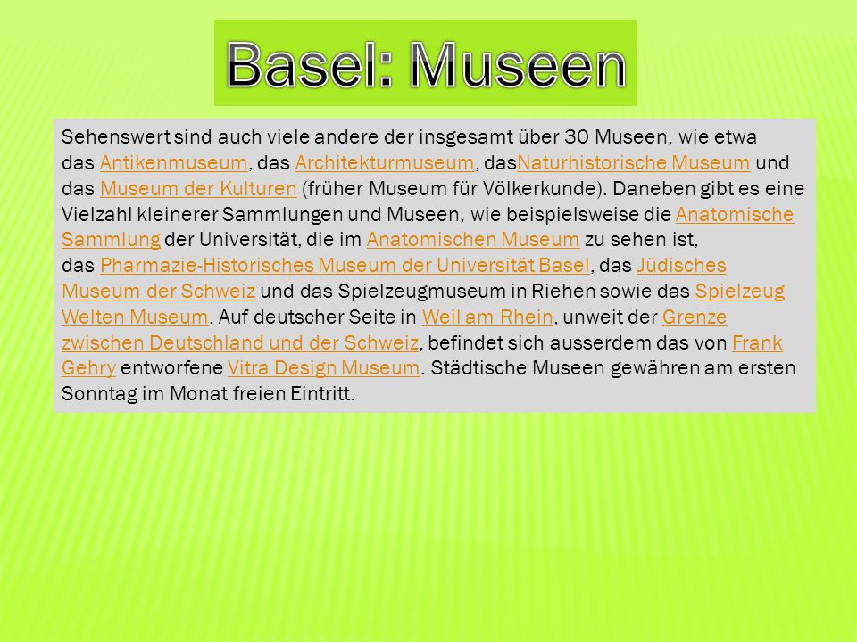 Sehenswert sind auch viele andere der insgesamt über 30 Museen, wie etwa das Antikenmuseum, das Architekturmuseum, dasNaturhistorische Museum und das