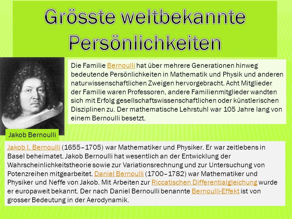Jakob Bernoulli Die Familie Bernoulli hat über mehrere Generationen hinweg bedeutende Persönlichkeiten in Mathematik und Physik und anderen naturwisse