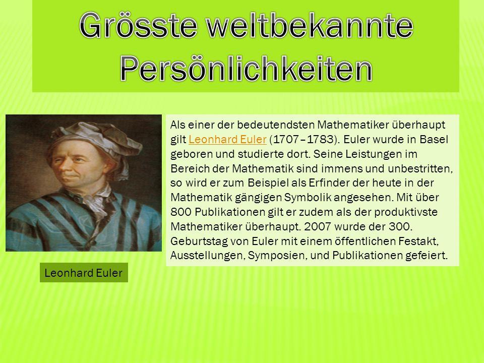 Leonhard Euler Als einer der bedeutendsten Mathematiker überhaupt gilt Leonhard Euler (1707–1783). Euler wurde in Basel geboren und studierte dort. Se
