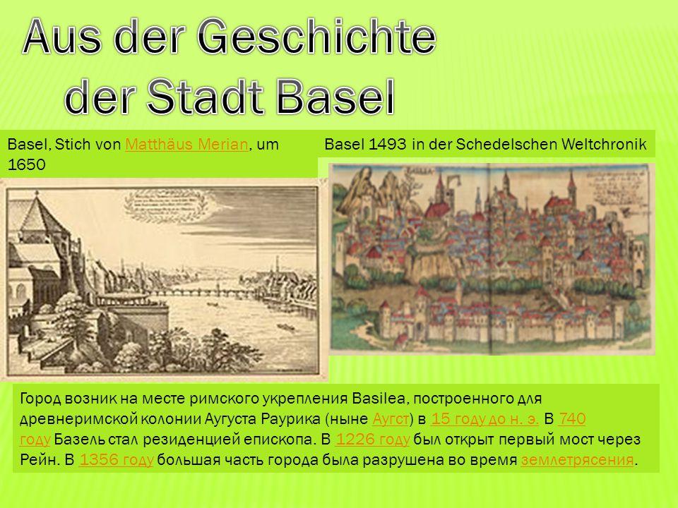 Basel 1493 in der Schedelschen WeltchronikBasel, Stich von Matthäus Merian, um 1650Matthäus Merian Город возник на месте римского укрепления Basilea,