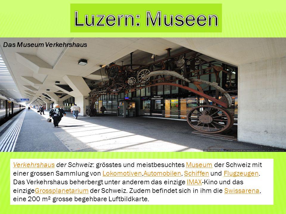VerkehrshausVerkehrshaus der Schweiz: grösstes und meistbesuchtes Museum der Schweiz mit einer grossen Sammlung von Lokomotiven,Automobilen, Schiffen