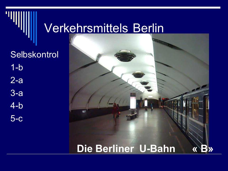 Verkehrsmittels Berlin Selbskontrol 1-b 2-a 3-a 4-b 5-c Die Berliner U-Bahn « B»