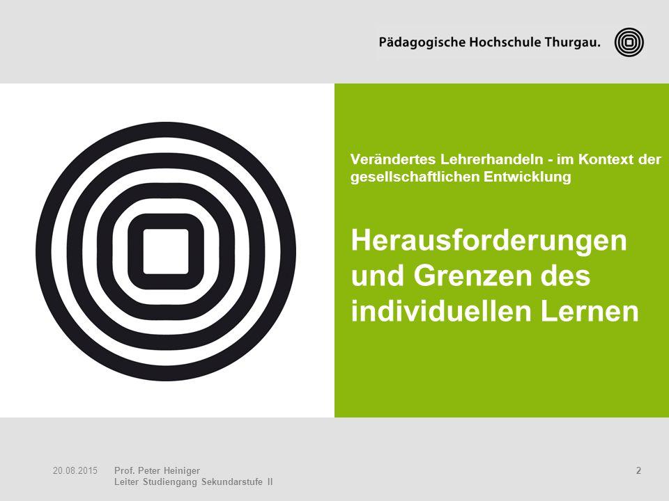 Prof. Peter Heiniger Leiter Studiengang Sekundarstufe II 220.08.2015 Verändertes Lehrerhandeln - im Kontext der gesellschaftlichen Entwicklung Herausf