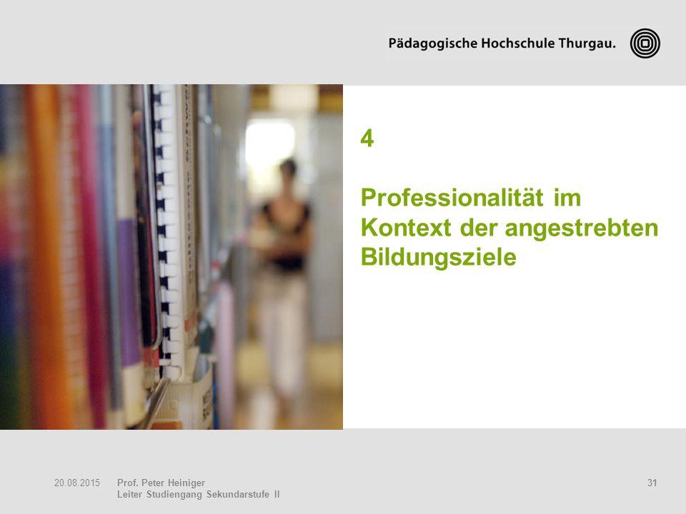 Prof. Peter Heiniger Leiter Studiengang Sekundarstufe II 3120.08.2015 4 Professionalität im Kontext der angestrebten Bildungsziele