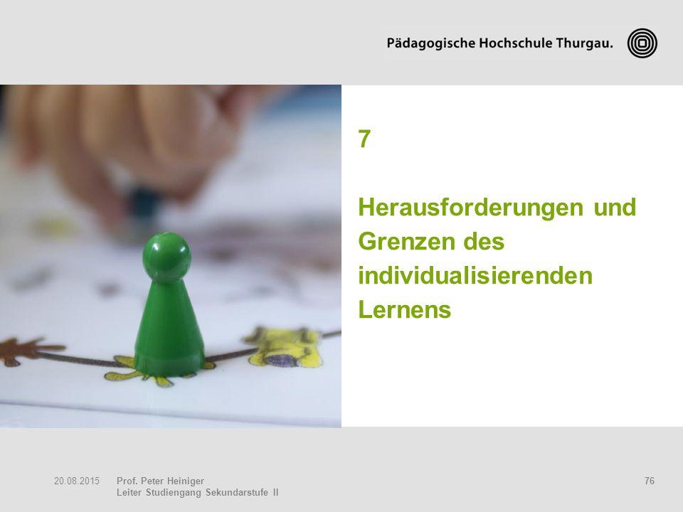 Prof. Peter Heiniger Leiter Studiengang Sekundarstufe II 7620.08.2015 7 Herausforderungen und Grenzen des individualisierenden Lernens