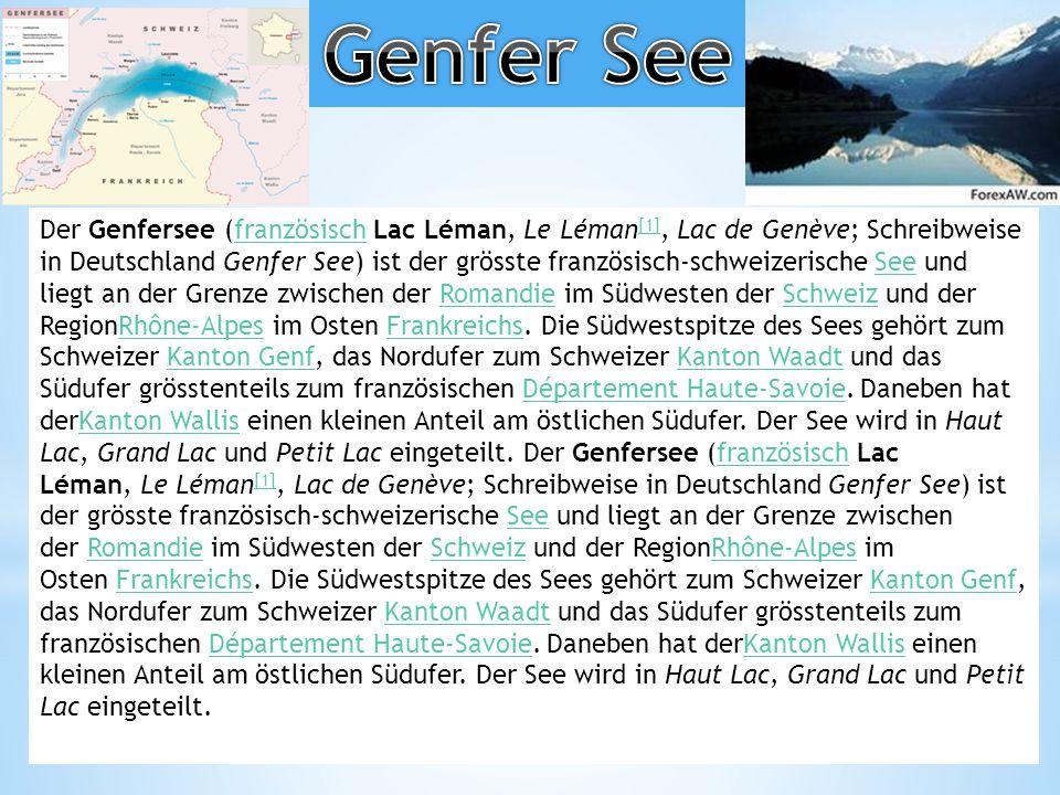 Der Genfersee (französisch Lac Léman, Le Léman [1], Lac de Genève; Schreibweise in Deutschland Genfer See) ist der grösste französisch-schweizerische See und liegt an der Grenze zwischen der Romandie im Südwesten der Schweiz und der RegionRhône-Alpes im Osten Frankreichs.