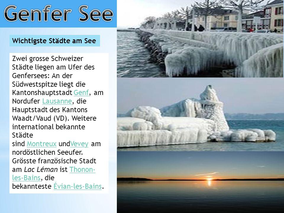 Wichtigste Städte am See Zwei grosse Schweizer Städte liegen am Ufer des Genfersees: An der Südwestspitze liegt die Kantonshauptstadt Genf, am Nordufer Lausanne, die Hauptstadt des Kantons Waadt/Vaud (VD).