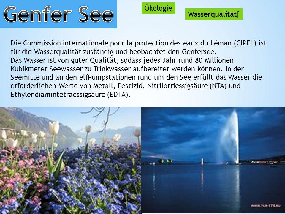 Ökologie Wasserqualität[ Die Commission internationale pour la protection des eaux du Léman (CIPEL) ist für die Wasserqualität zuständig und beobachtet den Genfersee.