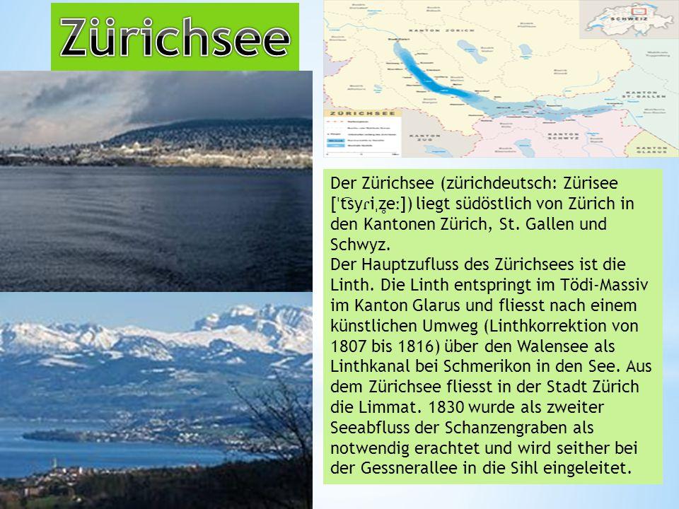 Der Zürichsee (zürichdeutsch: Zürisee [ ˈ t ͡ sy ɾ i ˌ z ̥ e ː ]) liegt südöstlich von Zürich in den Kantonen Zürich, St.