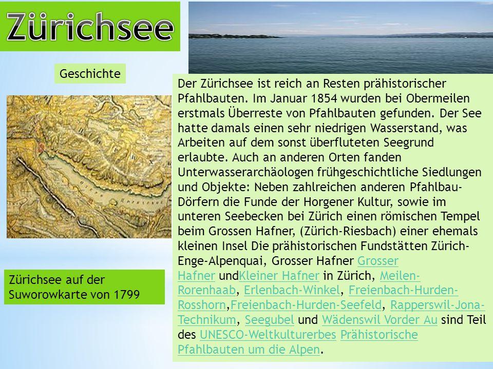 Geschichte Zürichsee auf der Suworowkarte von 1799 Der Zürichsee ist reich an Resten prähistorischer Pfahlbauten.