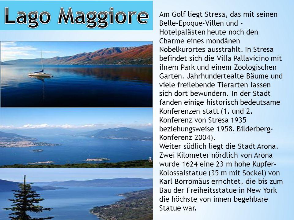 Am Golf liegt Stresa, das mit seinen Belle-Epoque-Villen und - Hotelpalästen heute noch den Charme eines mondänen Nobelkurortes ausstrahlt.
