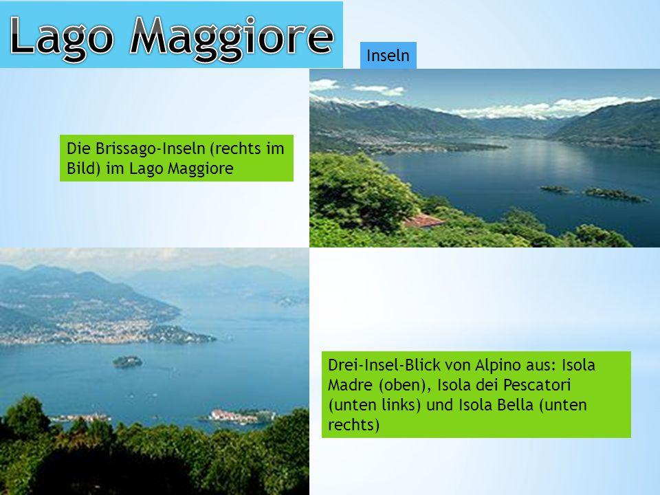 Inseln Die Brissago-Inseln (rechts im Bild) im Lago Maggiore Drei-Insel-Blick von Alpino aus: Isola Madre (oben), Isola dei Pescatori (unten links) und Isola Bella (unten rechts)