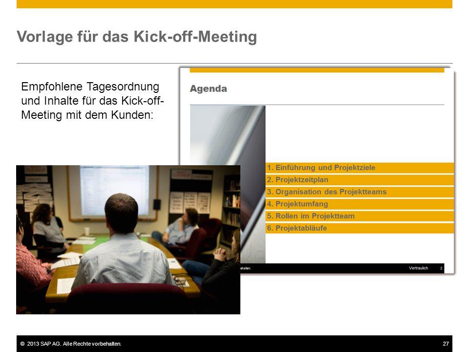 ©2013 SAP AG. Alle Rechte vorbehalten.27 Vorlage für das Kick-off-Meeting Empfohlene Tagesordnung und Inhalte für das Kick-off- Meeting mit dem Kunden