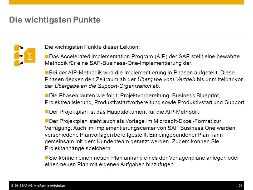 ©2013 SAP AG. Alle Rechte vorbehalten.34 Die wichtigsten Punkte Die wichtigsten Punkte dieser Lektion: Das Accelerated Implementation Program (AIP) de
