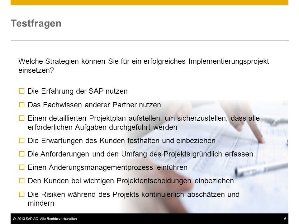©2013 SAP AG. Alle Rechte vorbehalten.6 Testfragen Welche Strategien können Sie für ein erfolgreiches Implementierungsprojekt einsetzen?  Die Erfahru
