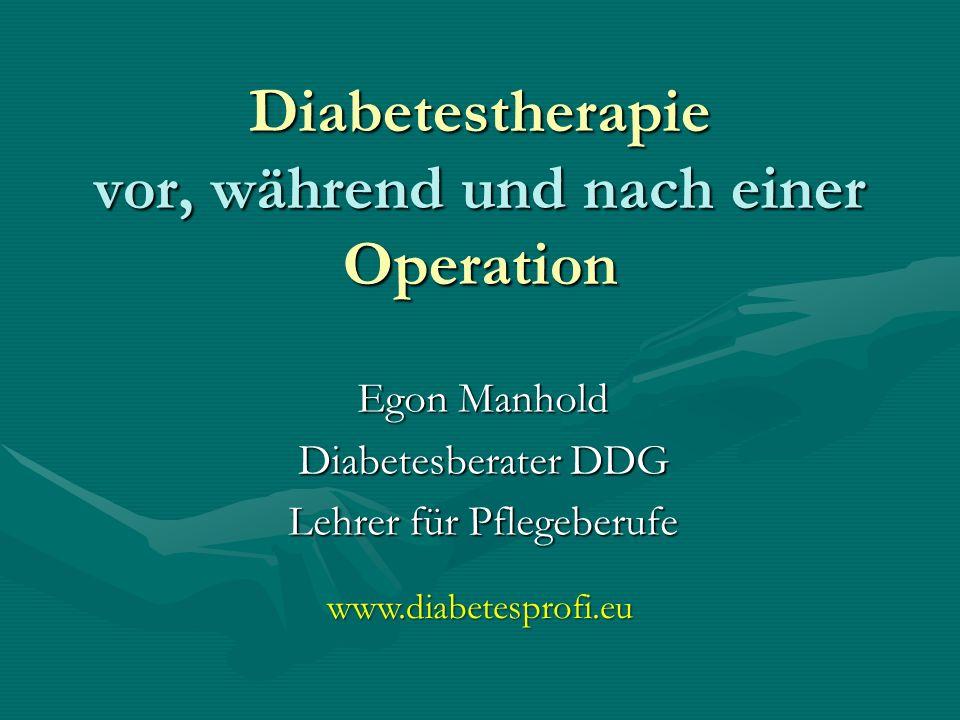 Diabetestherapie vor, während und nach einer Operation Egon Manhold Diabetesberater DDG Lehrer für Pflegeberufe www.diabetesprofi.eu