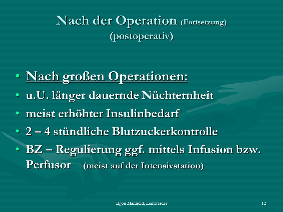 Egon Manhold, Lemwerder12 Nach der Operation (Fortsetzung) (postoperativ) Nach großen Operationen:Nach großen Operationen: u.U.