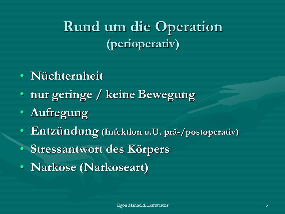 Egon Manhold, Lemwerder3 Rund um die Operation (perioperativ) NüchternheitNüchternheit nur geringe / keine Bewegungnur geringe / keine Bewegung AufregungAufregung Entzündung (Infektion u.U.