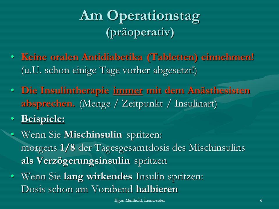 Egon Manhold, Lemwerder7 Am Operationstag (Fortsetzung) (präoperativ) bis zum Transport in OP: alle 2 Stunden BZ – Kontrollebis zum Transport in OP: alle 2 Stunden BZ – Kontrolle nach Prämedikation durch das Pflegepersonal.