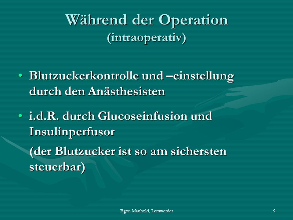 Egon Manhold, Lemwerder10 Während der Operation (Fortsetzung) (intraoperativ) Aggressionsstoffwechsel:Aggressionsstoffwechsel: Entleerung der EnergiespeicherEntleerung der Energiespeicher Überwiegen der katabolen Hormone (Insulingegenspieler = Glukagon, Adrenalin, Kortison, ACTH, STH u.a.)Überwiegen der katabolen Hormone (Insulingegenspieler = Glukagon, Adrenalin, Kortison, ACTH, STH u.a.) Insulinresistenz (bzw.