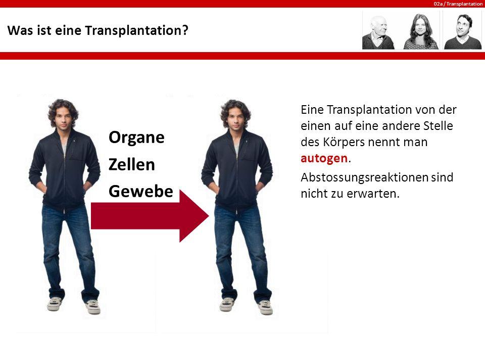 02a / Transplantation Was ist eine Transplantation? Eine Transplantation von der einen auf eine andere Stelle des Körpers nennt man autogen. Abstossun