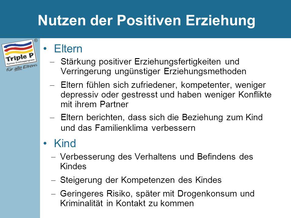 Nutzen der Positiven Erziehung Eltern  Stärkung positiver Erziehungsfertigkeiten und Verringerung ungünstiger Erziehungsmethoden  Eltern fühlen sich