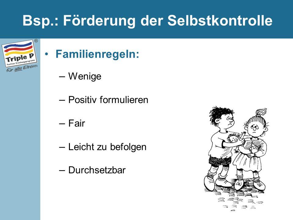 Bsp.: Förderung der Selbstkontrolle Familienregeln: – Wenige – Positiv formulieren – Fair – Leicht zu befolgen – Durchsetzbar