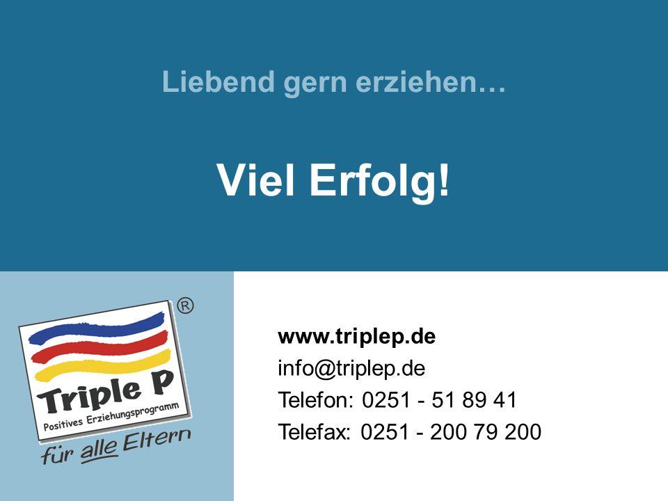 Liebend gern erziehen… Viel Erfolg! www.triplep.de info@triplep.de Telefon: 0251 - 51 89 41 Telefax: 0251 - 200 79 200
