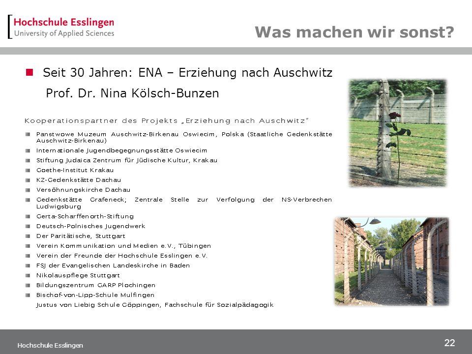 22 Hochschule Esslingen Was machen wir sonst.Seit 30 Jahren: ENA – Erziehung nach Auschwitz Prof.
